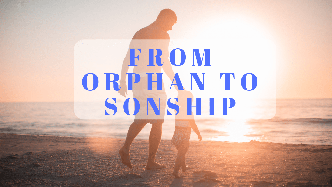 From Orphan to Sonship